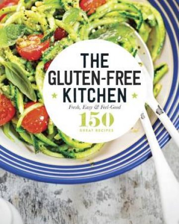 150 Great Recipes: The Gluten-Free Kitchen by Various