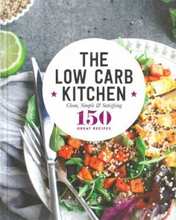 150 Great Recipes: The Low Carb Kitchen