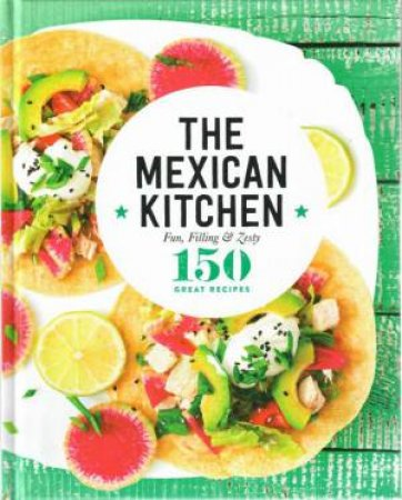 150 Great Recipes: The Mexican Kitchen