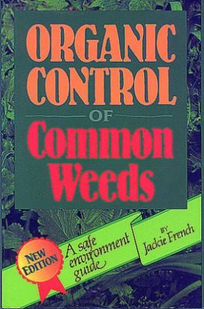 Organic Control Of Common Weeds: A Safe Environment Guide