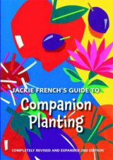 Jackie Frenchs Guide To Companion Planting