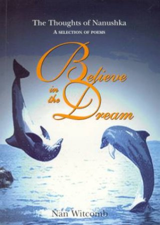 Believe In The Dream: The Thoughts Of Nanushka by Nan Witcomb