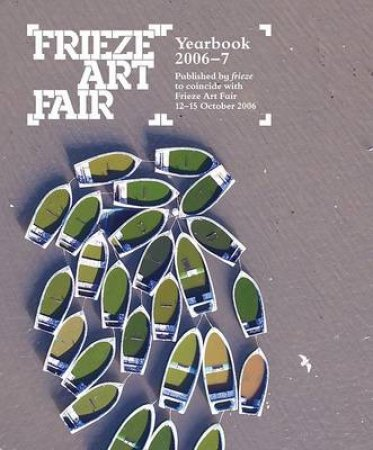 FRIEZE ART FAIR YEARBOOK 2006-7 by Gronlund Melissa Ed