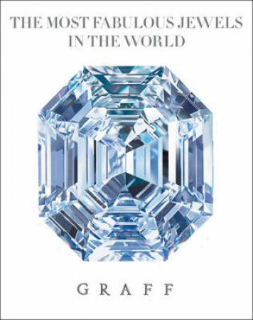Graff: The Most Fabulous Diamonds in the World by M Etherington-Smith