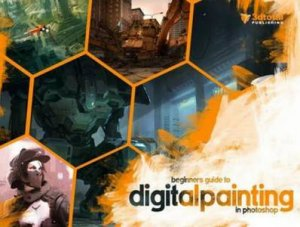 Beginners Guide to Digital Painting in Photoshop Volume 1