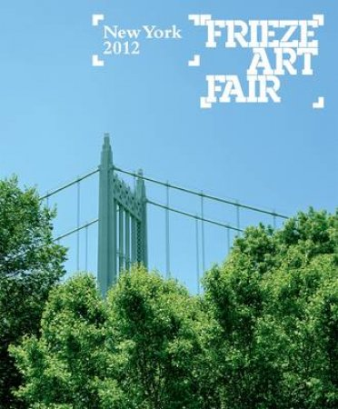 Frieze Art Fair New York 2012 by Steve Cairns