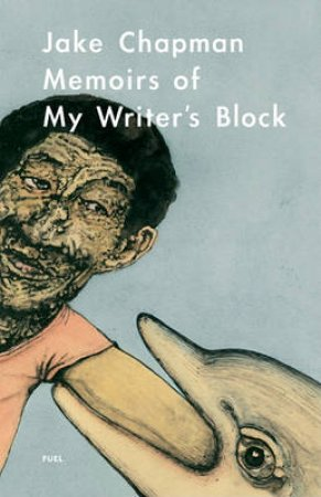 Memoirs of My Writer's Block by Jake Chapman