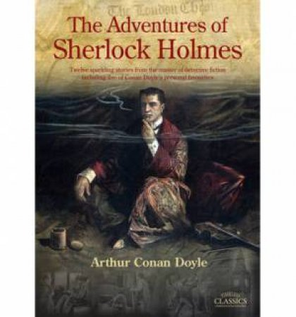 The Adventures Of Sherlock Holmes - Illustrated Edition by Arthur Conan Doyle