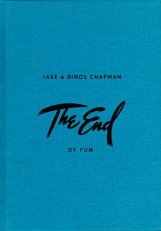 End of Fun by Mark Chapman & Dinos Chapman
