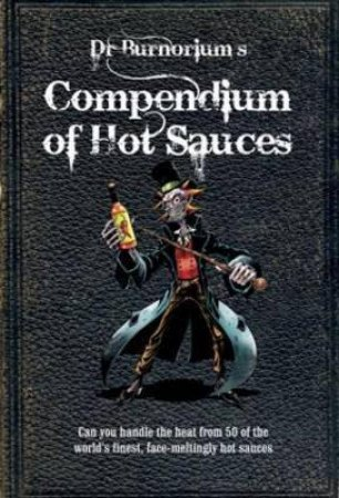 Dr Burnorium's Compendium of Hot Sauces  by Nick Moore