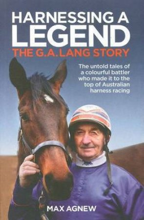 Harnessing a Legend by Max Agnew