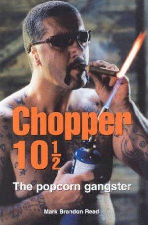 Chopper 10 1/2: The Popcorn Gangster by Mark Brandon Read