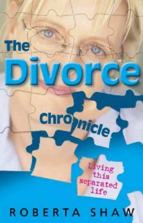 The Divorce Chronicle: Living This Separated Life by Roberta Shaw
