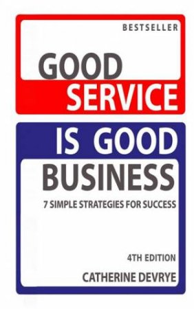 Good Service Is Good Business - 4th Ed by Catherine Devrye