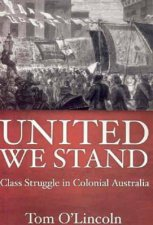 United We Stand Class Struggle in Colonial Australia