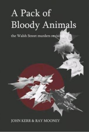 A Pack of Bloody Animals by John Kerr & Ray Mooney