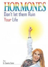 Hormones: Don't Let Them Ruin Your Life by Sandra Cabot
