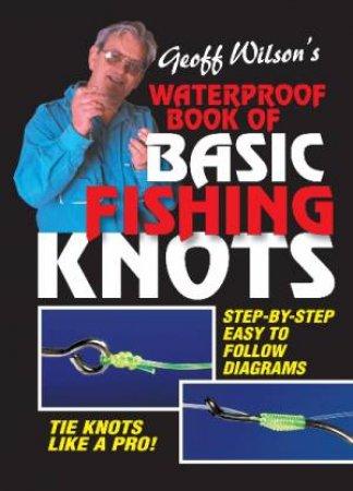 Geoff Wilson's Waterproof Book Of Sports Fishing Knots by Geoff Wilson
