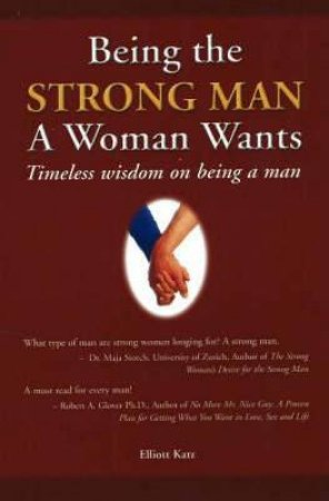 Being the Strong Man a Women Wants by Elliot Katz