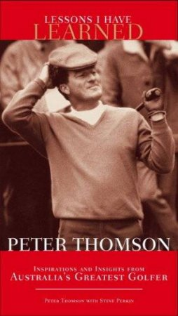 Lessons I Have Learned: Peter Thomson by Thomson & Perkin