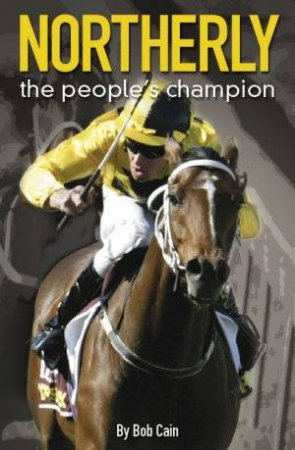 Northerly: The People's Champion by Bob Cain