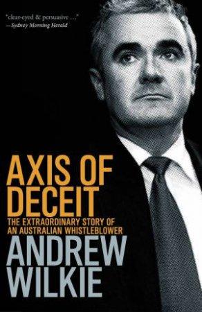 Axis Of Deceit: The Extraordinary Story of an Australian Whistleblower