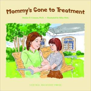 Mommy's Gone to Treatment by Denise D. Crosson