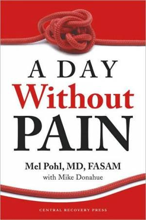 A Day Without Pain by Mel Pohl MD, FASAM & Mike Donahue