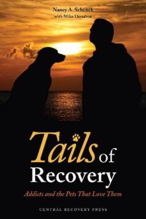 Tails of Recovery: Addicts and the Pets that Love Them by Nancy A Schenck