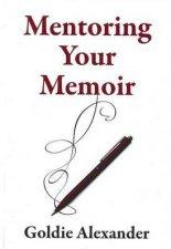 Mentoring Your Memoir by Goldie Alexander