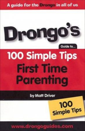 Drongo's 100 Simple Tips: First Time Parenting by Matt Davies