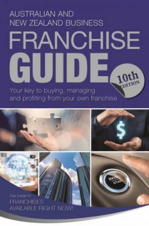Australian And New Zealand Franchise Guide - 10th Ed by Various