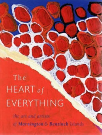 Heart of Everything: Art and Artists of Mornington/BentinckIsland by Nicholas Evans