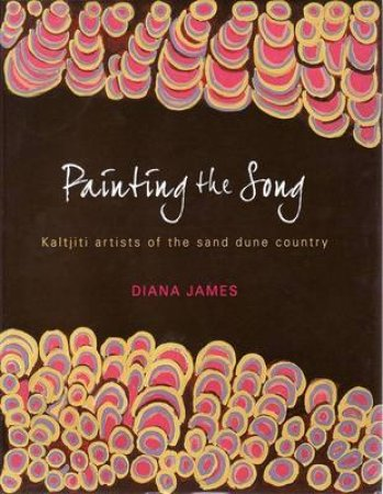 Painting the Song: Kaltjiti Artists of the Sand Dune Country