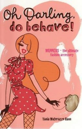 Oh Darling, Do Behave! by Tania Materrazo-Rann