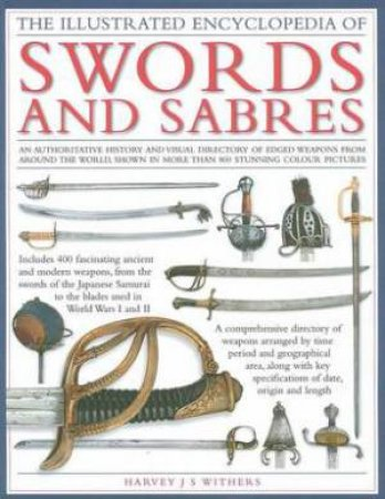 The Illustrated Encyclopedia of Swords and Sabres by Harvey J. N. Withers