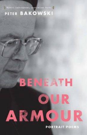 Beneath Our Armour by Peter Bakowski