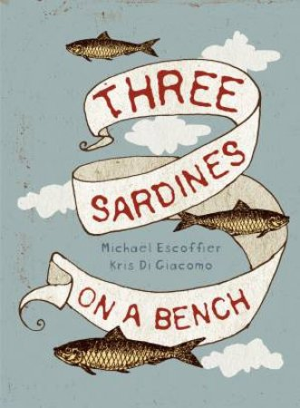 Three Sardines on a Bench by Michael Escoffier