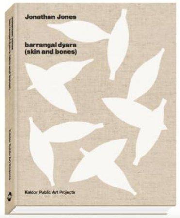 Jonathan Jones: barrangal dyara (skin and bones) by Jonathan Jones