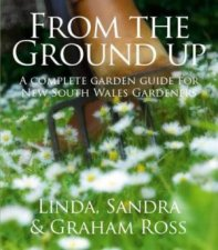 From The Ground Up: New South Wales by Linda & Sandra & Graham Ross