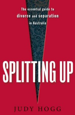 Splitting Up: The Essential Guide to Divorce and Separation in Australia by Judy Hogg