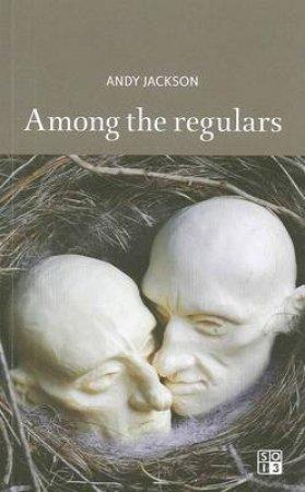 Among the Regulars by Andy Jackson