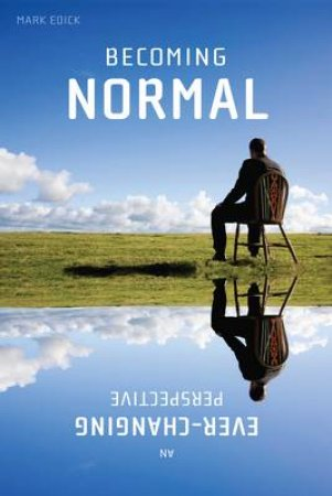 Becoming Normal: An Ever-Changing Perspective by Mark Edick