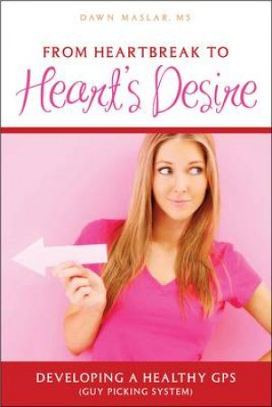 From Heartbreak To Heart's Desire by Dawn Maslar