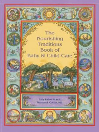 The Nourishing Traditions Book Of Baby And Child Care by Sally Fallon Morell & Thomas S. Cowan