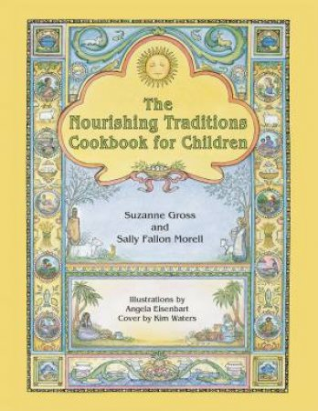 The Nourishing Traditions Cookbook for Children by Suzanne Gross & Sally Fallon Morell