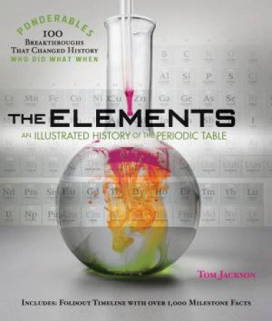 Ponderables: The Elements: An Illustrated History Of The Periodic Table by Tom Jackson
