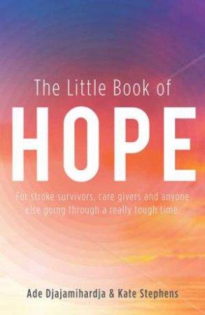 The Little Book of Hope by Ade Djajmihardja & Kate Stephens
