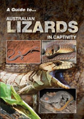 A Guide to Australian Lizards in Captivity  by Danny Brown