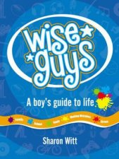 Wise Guys A Boys Guide to Life